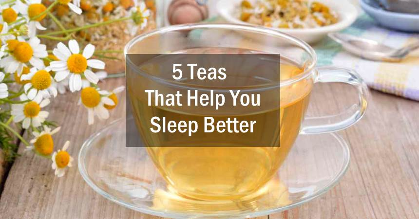 5 Teas That Help You Sleep Better - Fitness and Power